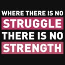 Where there is no Struggle, there is no Strength by hannahison