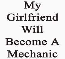 My Girlfriend Will Become A Mechanic  by supernova23