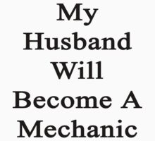 My Husband Will Become A Mechanic  by supernova23