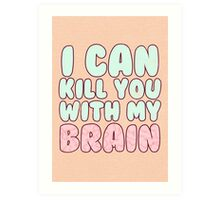 I Can Kill You With My Brain Art Print