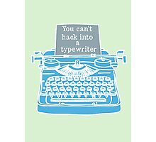You can't hack into a typewriter  Photographic Print