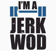 Im A Jerk WOD by Look Human