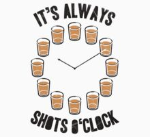 It's ALWAYS Shots O Clock by Look Human