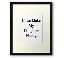Cows Make My Daughter Happy  Framed Print