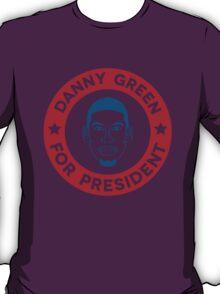 Danny Green for President T-Shirt