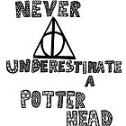 Never Underestimate a Potterhead. by LittleMizMagic