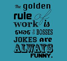 The Golden Rule of Work by angeliana