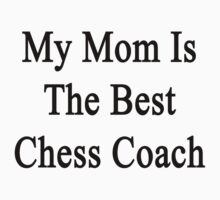 My Mom Is The Best Chess Coach  by supernova23