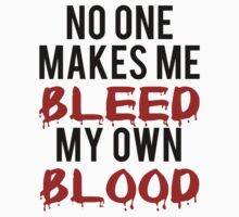 No one makes me bleed my own blood. by Slitter