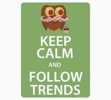 Keep Calm and Follow Trends by mytshirtfort