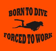 Born to Dive Forced to Work by BelfastBoy