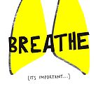 BREATHE. It´s important. by Puchu