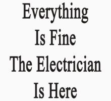 Everything Is Fine The Electrician Is Here by supernova23