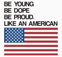 Be Young Be Dope Be Proud Like An American by Look Human