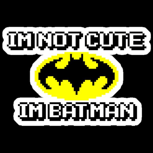 I'm not cute, I'm Batman. by robertdesigned