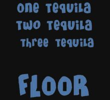 One Tequila, Two Tequila, Three Tequila, FLOOR by taiche
