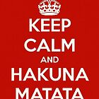 Keep Calm And Carry On - HAKUNA MATATA Original by Funnyquotations