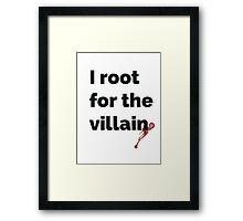 I root for the villain Framed Print