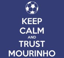 Keep Calm And Trust Mourinho by trinityery