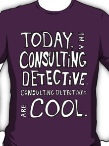 Today, I'm a consulting detective. T-Shirt