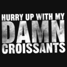 Hurry up with my DAMN croissants by Pieter Dom