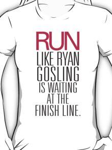 Run like Ryan Gosling is waiting at the Finish Line T-Shirt