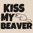 Kiss my Beaver by mmuldoon