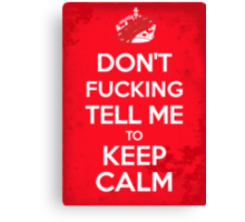 Don't F***ing Tell Me to KEEP CALM Canvas Print