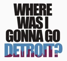 Where Was I Gonna Go, Detroit? (Detroit) by jezkemp