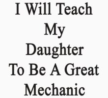 I Will Teach My Daughter To Be A Great Mechanic  by supernova23