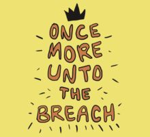 Once More Unto the Breach, Dear Friends by crispians
