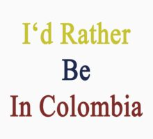 I'd Rather Be In Colombia  by supernova23