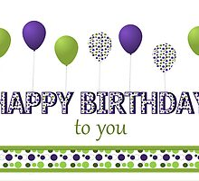 Happy Birthday, Purple, Green and Polka Dotted Colorful Balloons  by Lorene  Troyer
