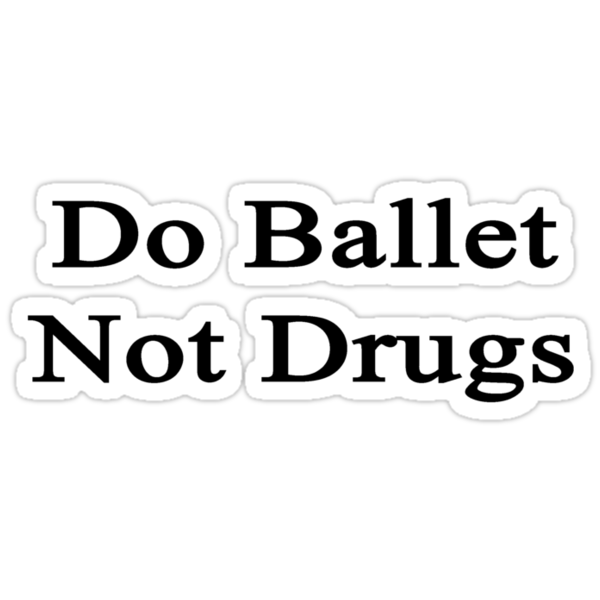 Do Ballet Not Drugs  by supernova23