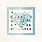 What Doesn't Kill You Make You Stronger Quotes by thejoyker1986