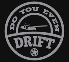 Do You Even Drift? by BrightDesign