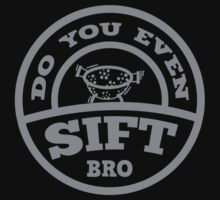 Do You Even Sift Bro? by BrightDesign