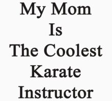 My Mom Is The Coolest Karate Instructor  by supernova23