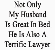 Not Only My Husband Is Great In Bed He Is Also A Terrific Lawyer  by supernova23