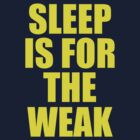 Sleep Is For The Weak by BrightDesign