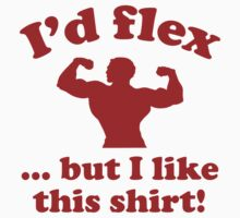 I'd Flex... But I Like This Shirt! by BrightDesign