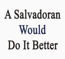A Salvadoran Would Do It Better  by supernova23