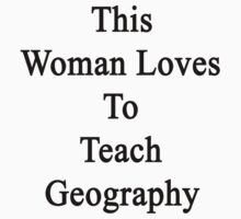 This Woman Loves To Teach Geography by supernova23