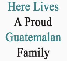 Here Lives A Proud Guatemalan Family by supernova23