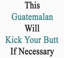 This Guatemalan Will Kick Your Butt If Necessary  by supernova23