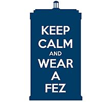 Keep Calm and Wear a Fez Photographic Print