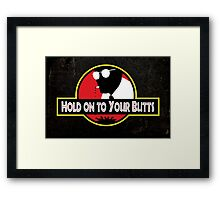 Hold on to Your Butts Framed Print
