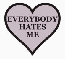 Everybody Hates Me by hatecrew