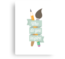 Who Do You Inspire Canvas Print