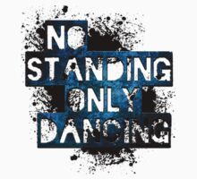 No Standing Only Dancing  by ItsVaneDani